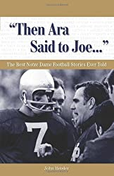 Then Ara Said to Joe. . .: The Best Notre Dame Football Stories Ever Told (Best Sports Stories Ever Told) by John Heisler (2007-08-01)