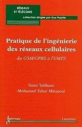 Pratique de l'ingénierie des réseaux cellulaires : du GSM/GPRS à l'UMTS