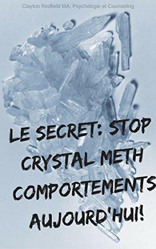 """Couverture du livre LE SECRET: STOP CRYSTAL METH Comportements AUJOURD'HUI!: """"Soyez votre propre thérapeute et changer tout comportement que vous désirez ... a"""