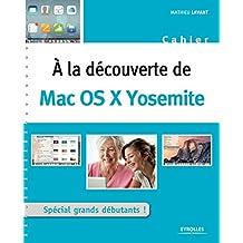 A la découverte de Mac OS X Yosemite: Spécial grands débutants !