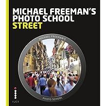 Michael Freeman's Photo School: Street Photography: Essential Aspects of Street Photography (English Edition)