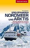 Kreuzfahrten Nordmeer und Arktis: Norwegen, Spitzbergen, Grönland, Kanada, Alaska und russische Arktis (Trescher-Reihe Reisen)