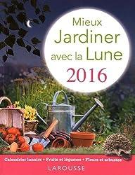 Mieux jardiner avec la Lune 2016