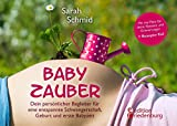 Babyzauber - Dein persönlicher Begleiter für eine entspannte Schwangerschaft, Geburt und erste Babyzeit: von Alleingeburt-Autorin Sarah Schmid - Sarah Schmid