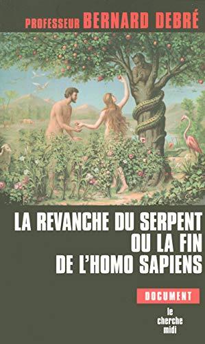 La revanche du serpent ou la fin de l'homo sapiens par Pr Bernard DEBRÉ