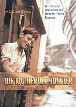 The Righteous Smuggler: A Holocaust Remembrance Book for Young Readers (The Holocaust Remembrance Series for Young Readers) Epub Descargar Gratis