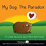 My Dog: The Paradox: A Lovable Discourse about Man's Best Friend (The Oatmeal)