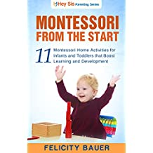 Montessori From the Start: 11 Montessori Home Activities for Infants and Toddlers That Boost Learning and Development (Montessori, Montessori From the ... Montessori Activities) (English Edition)