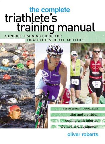 The Complete Triathlete's Training Manual por Oliver Roberts