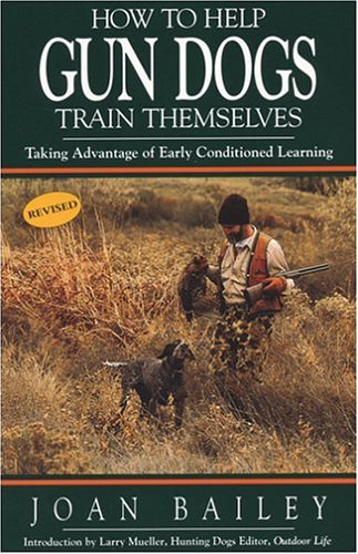 How to Help Gun Dogs Train Themselves by Joan Bailey (2004-06-01)