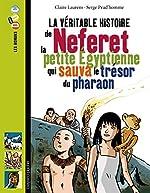 La véritable histoire de Neferet, la petite Égyptienne qui sauva le trésor du pharaon de CLAIRE LAURENS