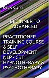 Learn Beginner to Advanced Practitioner Training Course & Self Development, Neuro-linguistic programming NLP - Cognitive behavioural therapy CBT, Hypnotherapy & Psychotherapy. Applied Psychology