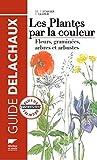 Les plantes par la couleur - Fleurs, graminées, arbres et arbustes
