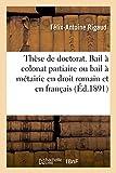 Thèse de doctorat. Du Bail à colonat partiaire ou bail à métairie en droit romain et en français: Loi du 18 juillet 1889. Faculté de droit de Paris