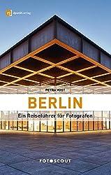 Fotoscout: Berlin: Ein Reiseführer für Fotografen (Fotoscout - Der Reiseführer für Fotografen)