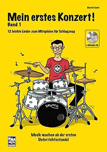 Mein erstes Konzert! Band 1 mit CD: 12 leichte Lieder zum Mitspielen für Schlagzeug, Musik machen ab der ersten Unterrichtsstunde