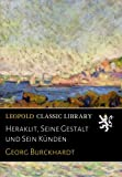 Heraklit, Seine Gestalt und Sein Künden