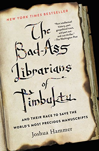 The Bad-Ass Librarians of Timbuktu: And Their Race to Save the World's Most Precious Manuscripts (English Edition) por Joshua Hammer