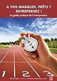 Telecharger Livres A vos marques prets entreprenez Le guide pratique de l entrepreneur (PDF,EPUB,MOBI) gratuits en Francaise