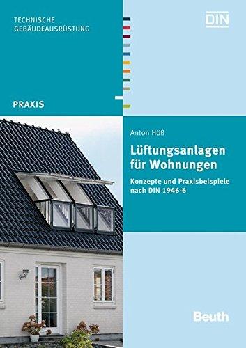 Lüftungsanlagen für Wohnungen: Konzepte und Praxisbeispiele nach DIN 1946-6 (Beuth Praxis)