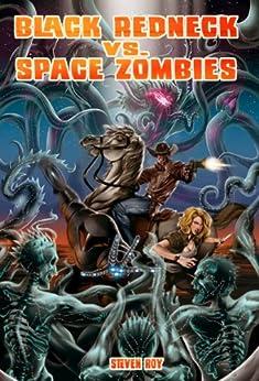 Black Redneck vs. Space Zombies (A Black Redneck Adventure Book 1) by [Roy, Steven]
