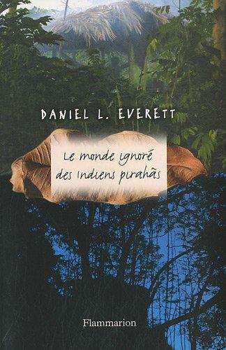 Le monde ignoré des indiens Pirahãs par Daniel L. Everett