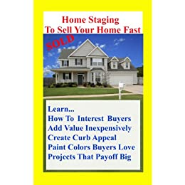 Home Staging To Sell Your Home Fast Over 100 Home Decor Tips To Sell Your Home Fast Or How To