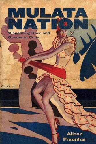 Mulata Nation: Visualizing Race and Gender in Cuba (Caribbean Studies Series)