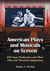 American Plays and Musicals on Screen: 650 Stage Productions and Their Film and Television Adaptations