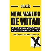 NOVA MANEIRA DE VOTAR-para retirar um País da má gestão governamental  e da miséria que lhe está associada: VERSÃO PARA O SISTEMA BRASILEIRO (Portuguese Edition)