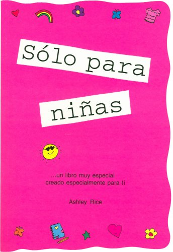 Solo Para Chicas/ Girls Rule: Un Libro Muy Especial Creado Especialmente Para Ninas / a Very Special Book Created Especially for Girls por Ashley Rice