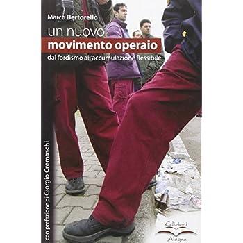Un Nuovo Movimento Operaio. Dal Fordismo All'accumulazione Flessibile