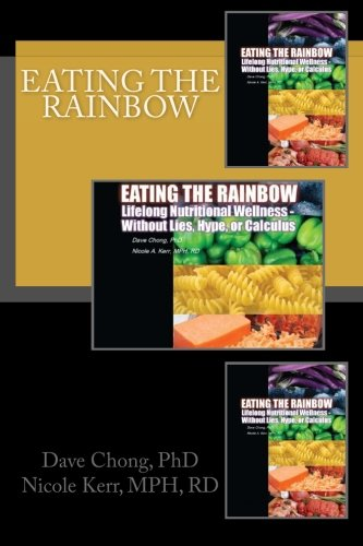 Eating the Rainbow: Lifelong nutritional wellness without lies, hype, or calculus
