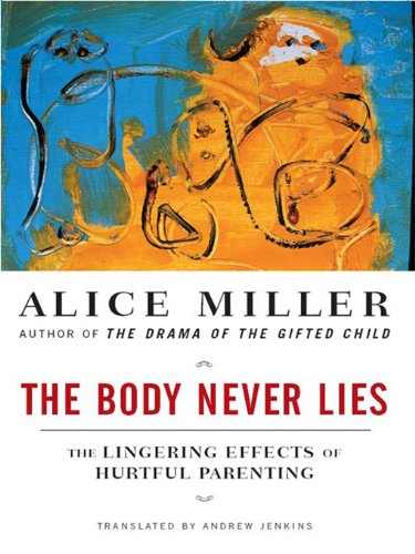The Body Never Lies: The Lingering Effects of Hurtful Parenting (English Edition)