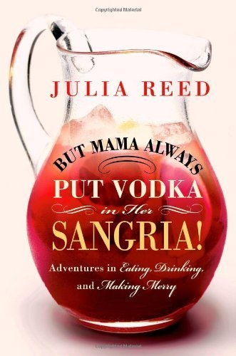 But Mama Always Put Vodka in Her Sangria!: Adventures in Eating, Drinking, and Making Merry by Reed, Julia (2013) Hardcover