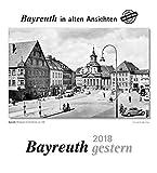 Bayreuth gestern 2018: Bayreuth in alten Ansichten -