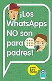 ¡Los WhatsApps NO son para padres!: ¡Y mira que lo intentan! (No ficción ilustrados)