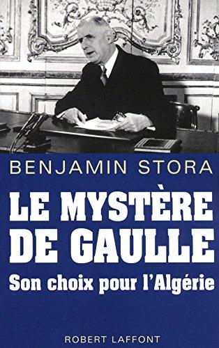 Le mystère de Gaulle : Son choix pour l'Algérie