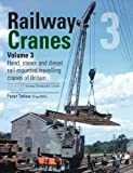 Railway Cranes Volume 3 (Railway Breakdown Cranes, Band 3)
