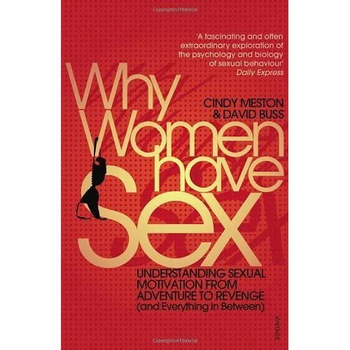 Why Women Have Sex: Understanding Sexual Motivation from Adventure to Revenge (and Everything in Between) by Meston, Cindy, Buss, David (2010) Paperback