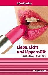 Liebe, Licht und Lippenstift: Das Beste von John Emsley (Erlebnis Wissenschaft)