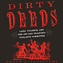 Dirty Deeds: Land, Violence, and the 1856 San Francisco Vigilance Committee
