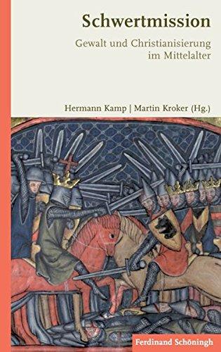 Schwertmission. Gewalt und Christianisierung im Mittelalter