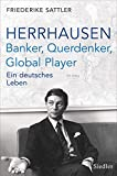 Herrhausen: Banker, Querdenker, Global Player: Ein deutsches Leben - Friederike Sattler