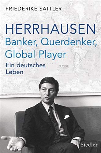 Herrhausen: Banker, Querdenker, Global Player: Ein deutsches Leben