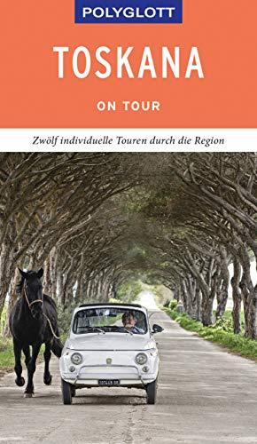 POLYGLOTT on tour Reiseführer Toskana: Individuelle Touren durch die Region -