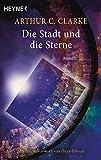 Die Stadt und die Sterne: Roman - Mit einem Vorwort von Gary Gibson