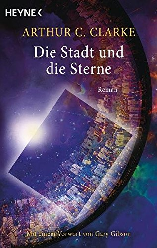 Die Stadt und die Sterne: Roman - Mit einem Vorwort von Gary Gibson (Stadt Und Die Sterne Die)