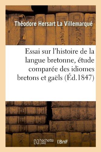 Essai sur l'histoire de la langue bretonne, étude comparée des idiomes bretons et gaëls, (Éd.1847) par Théodore Hersart La Villemarqué