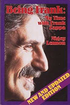 Being Frank: My Time With Frank Zappa de [Lennon, Nigey]